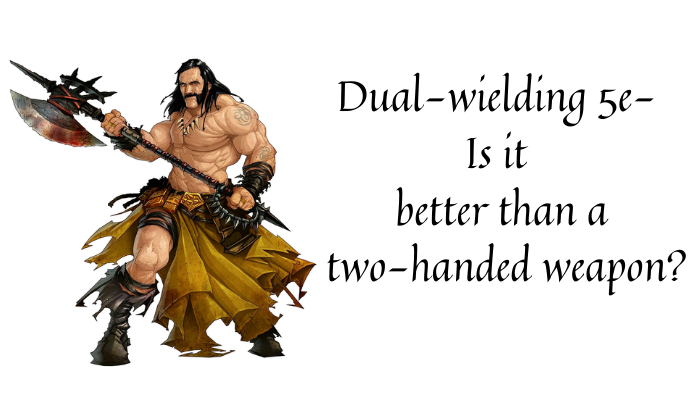 Dual wielding 5e- Is it better than a two-handed weapon?